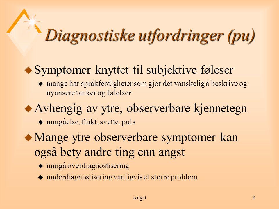 Angst9 Diagnostiske utfordringer (pu) u Diagnostiske redskaper u fungerer bra på de med lett, og ofte bra på de med moderat utviklingshemming u Skjønn / klinisk teft u viktig å være i stand til å løsrive seg fra objektive tester / kriterier u Forutsetter at vi forstår hva angst er, og hva vi skal se etter