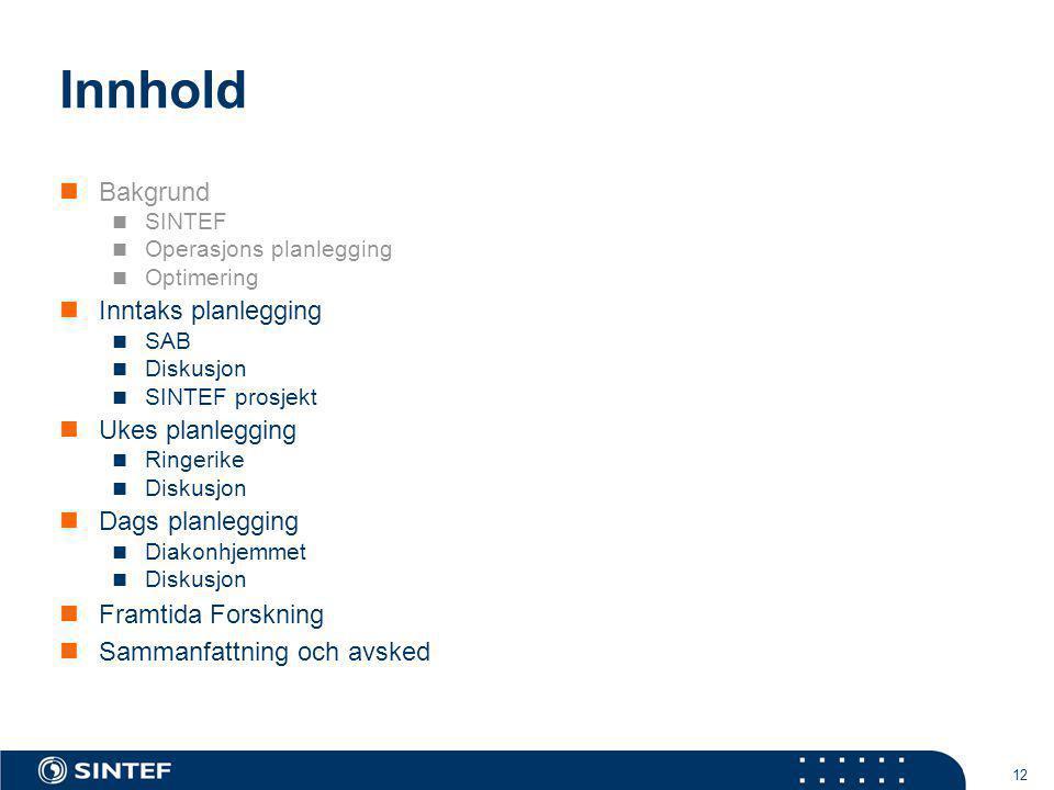 12 Innhold  Bakgrund  SINTEF  Operasjons planlegging  Optimering  Inntaks planlegging  SAB  Diskusjon  SINTEF prosjekt  Ukes planlegging  Ri