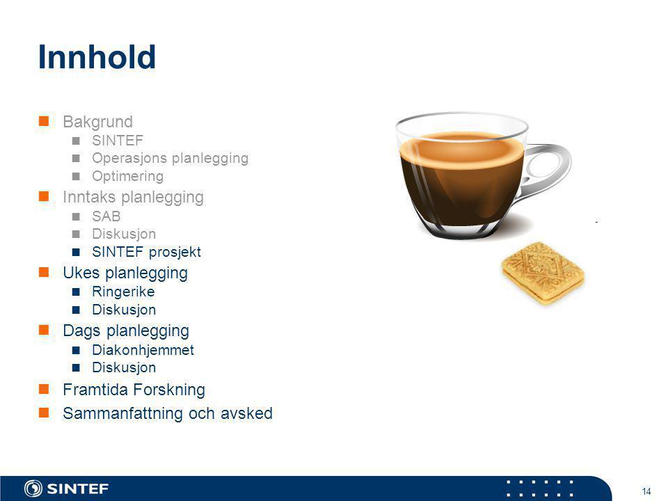 14 Innhold  Bakgrund  SINTEF  Operasjons planlegging  Optimering  Inntaks planlegging  SAB  Diskusjon  SINTEF prosjekt  Ukes planlegging  Ri