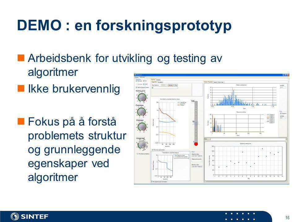 16 DEMO : en forskningsprototyp  Arbeidsbenk for utvikling og testing av algoritmer  Ikke brukervennlig  Fokus på å forstå problemets struktur og g