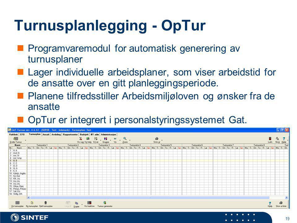 19 Turnusplanlegging - OpTur  Programvaremodul for automatisk generering av turnusplaner  Lager individuelle arbeidsplaner, som viser arbeidstid for