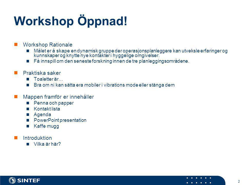 2 Workshop Öppnad!  Workshop Rationale  Målet er å skape en dynamisk gruppe der operasjonsplanleggere kan utveksle erfaringer og kunnskaper og knytt