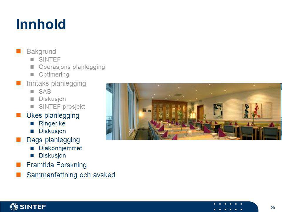 20 Innhold  Bakgrund  SINTEF  Operasjons planlegging  Optimering  Inntaks planlegging  SAB  Diskusjon  SINTEF prosjekt  Ukes planlegging  Ri