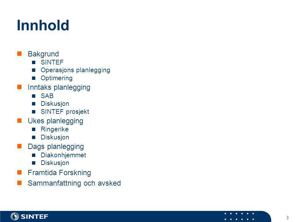 3 Innhold  Bakgrund  SINTEF  Operasjons planlegging  Optimering  Inntaks planlegging  SAB  Diskusjon  SINTEF prosjekt  Ukes planlegging  Rin