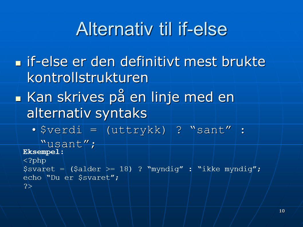 10 Alternativ til if-else  if-else er den definitivt mest brukte kontrollstrukturen  Kan skrives på en linje med en alternativ syntaks •$verdi = (ut