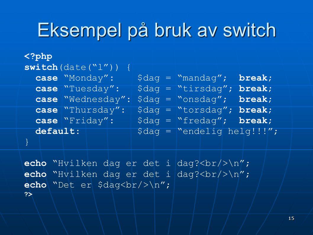 """15 Eksempel på bruk av switch <?php switch(date(""""l"""")) { case """"Monday"""": $dag = """"mandag""""; break; case """"Tuesday"""": $dag = """"tirsdag""""; break; case """"Wednesda"""