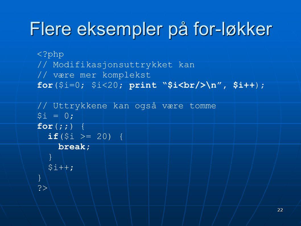"""22 Flere eksempler på for-løkker <?php // Modifikasjonsuttrykket kan // være mer komplekst for($i=0; $i \n"""", $i++); // Uttrykkene kan også være tomme"""