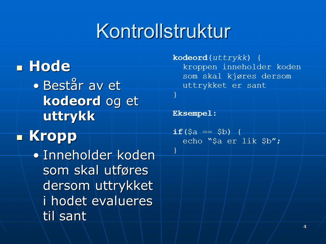 4 Kontrollstruktur  Hode •Består av et kodeord og et uttrykk  Kropp •Inneholder koden som skal utføres dersom uttrykket i hodet evalueres til sant k