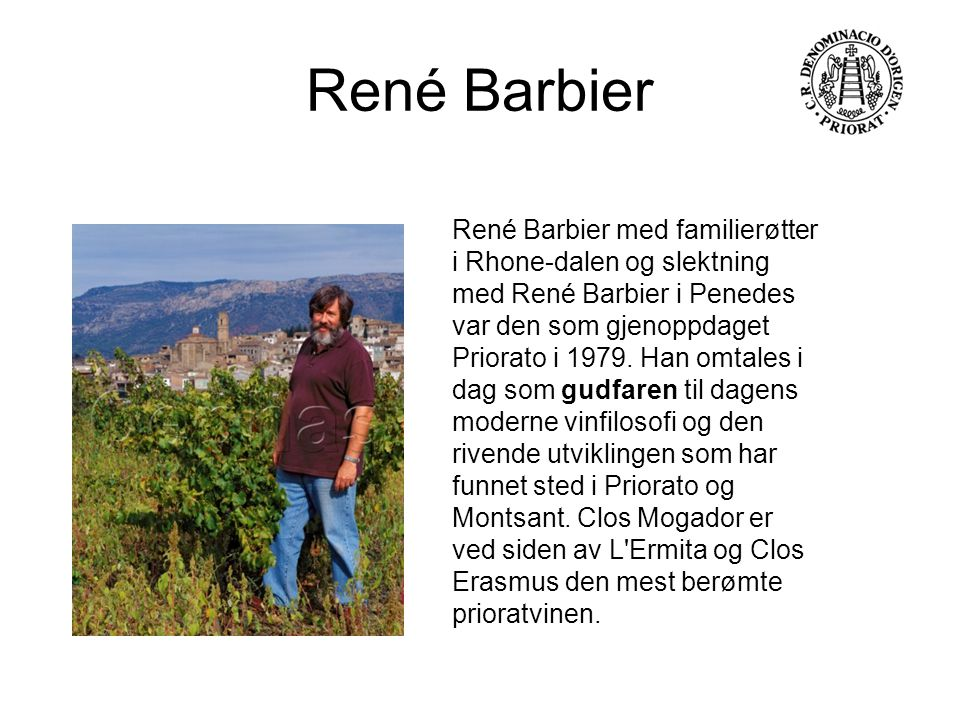 René Barbier med familierøtter i Rhone-dalen og slektning med René Barbier i Penedes var den som gjenoppdaget Priorato i 1979. Han omtales i dag som g
