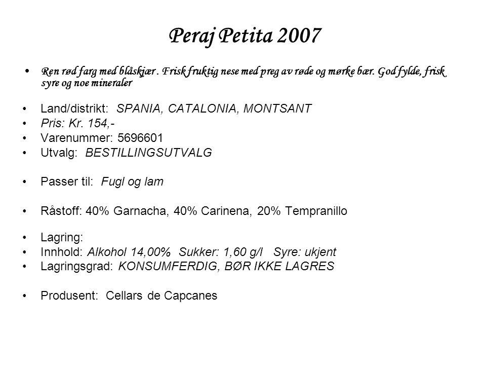 Peraj Petita 2007 •Ren rød farg med blåskjær. Frisk fruktig nese med preg av røde og mørke bær. God fylde, frisk syre og noe mineraler •Land/distrikt: