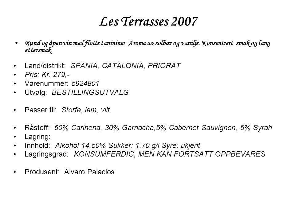 Les Terrasses 2007 •Rund og åpen vin med flotte tanininer Aroma av solbær og vanilje. Konsentrert smak og lang ettersmak. •Land/distrikt: SPANIA, CATA