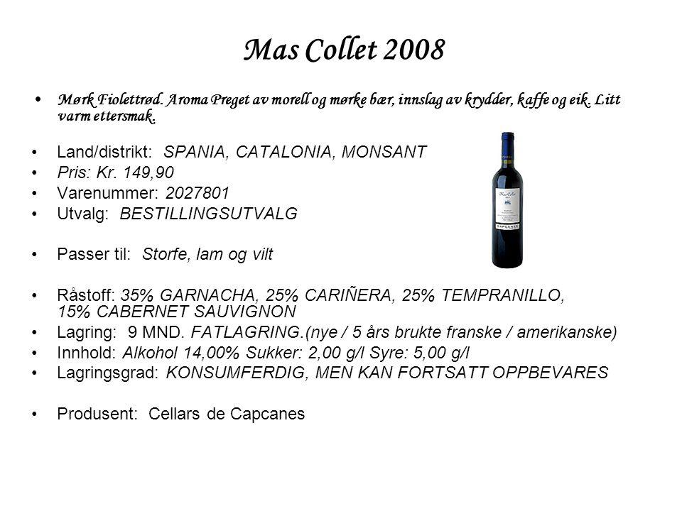 Mas Collet 2008 •Mørk Fiolettrød. Aroma Preget av morell og mørke bær, innslag av krydder, kaffe og eik. Litt varm ettersmak. •Land/distrikt: SPANIA,
