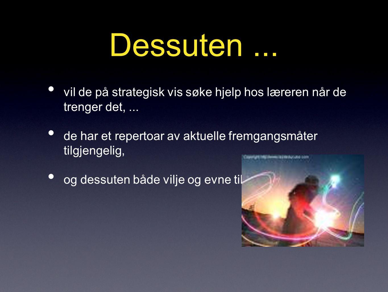 Dessuten... • vil de på strategisk vis søke hjelp hos læreren når de trenger det,...