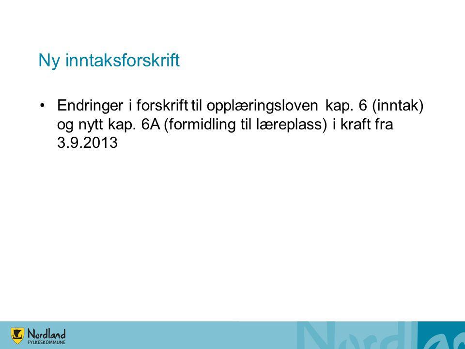 Ny inntaksforskrift •Endringer i forskrift til opplæringsloven kap. 6 (inntak) og nytt kap. 6A (formidling til læreplass) i kraft fra 3.9.2013