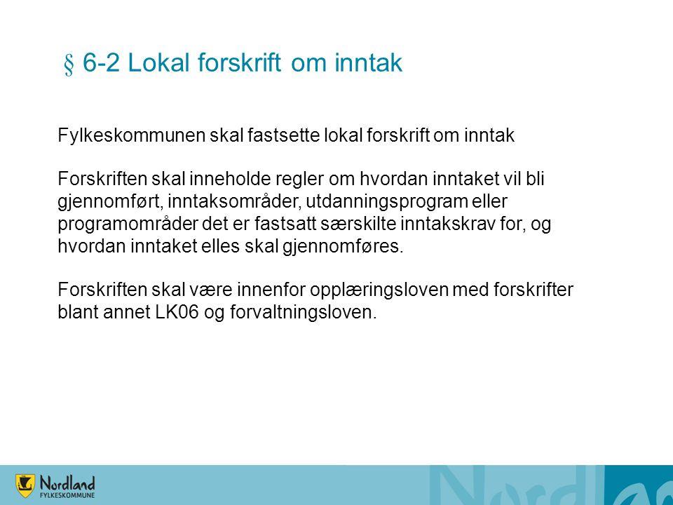 § 6-2 Lokal forskrift om inntak Fylkeskommunen skal fastsette lokal forskrift om inntak Forskriften skal inneholde regler om hvordan inntaket vil bli
