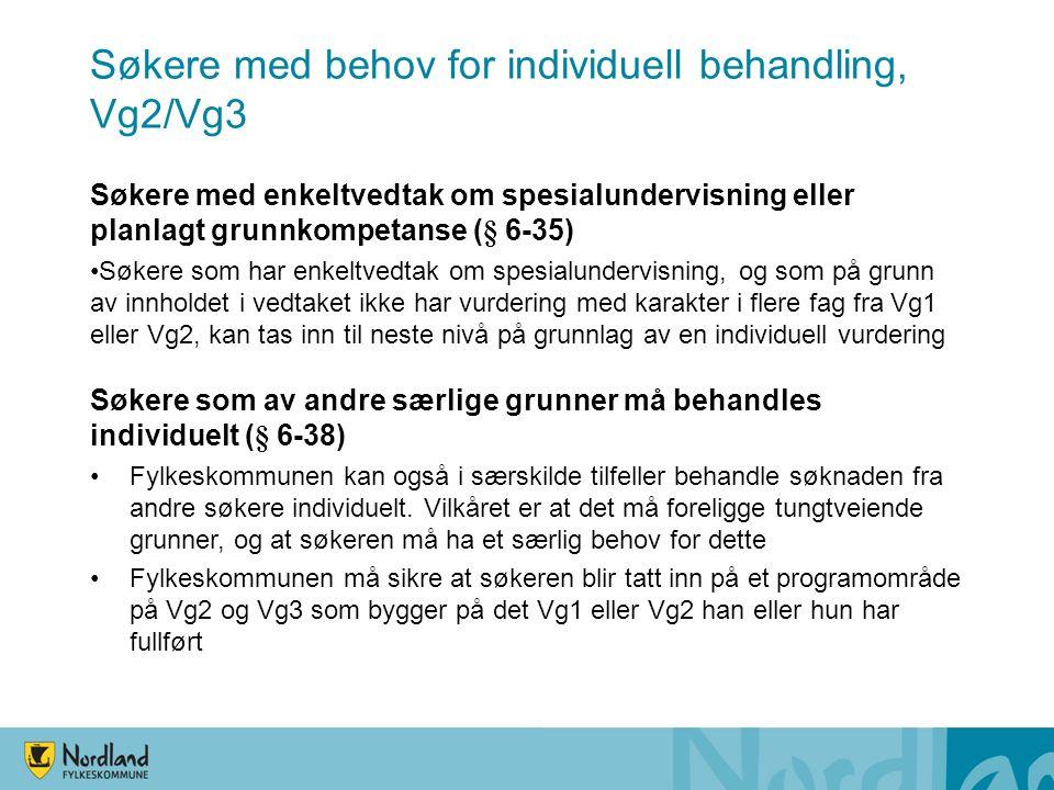 Søkere med behov for individuell behandling, Vg2/Vg3 Søkere med enkeltvedtak om spesialundervisning eller planlagt grunnkompetanse (§ 6-35) •Søkere so