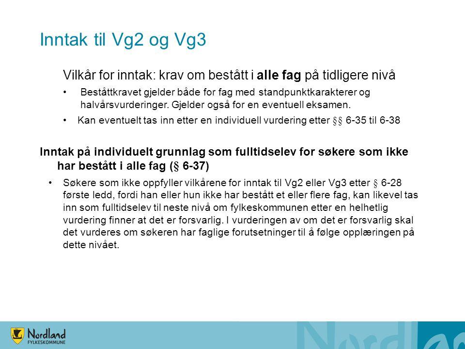 Inntak til Vg2 og Vg3 Vilkår for inntak: krav om bestått i alle fag på tidligere nivå •Beståttkravet gjelder både for fag med standpunktkarakterer og halvårsvurderinger.