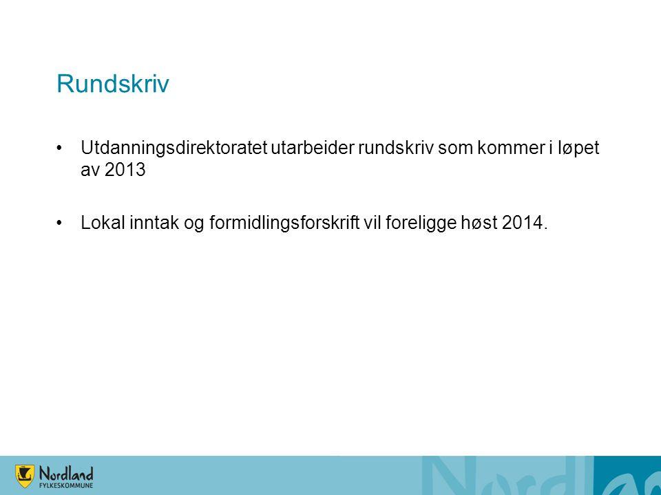 Rundskriv •Utdanningsdirektoratet utarbeider rundskriv som kommer i løpet av 2013 •Lokal inntak og formidlingsforskrift vil foreligge høst 2014.