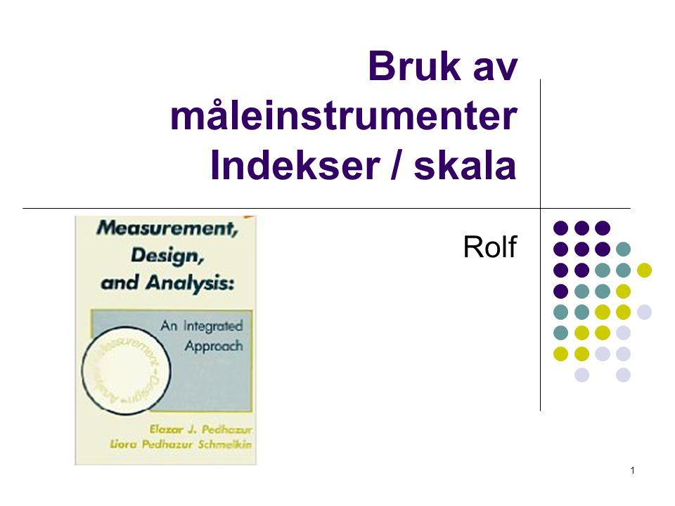 1 Bruk av måleinstrumenter Indekser / skala Rolf