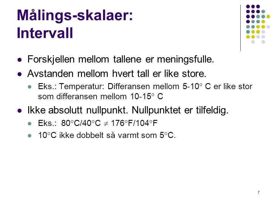 7 Målings-skalaer: Intervall  Forskjellen mellom tallene er meningsfulle.  Avstanden mellom hvert tall er like store.  Eks.: Temperatur: Differanse