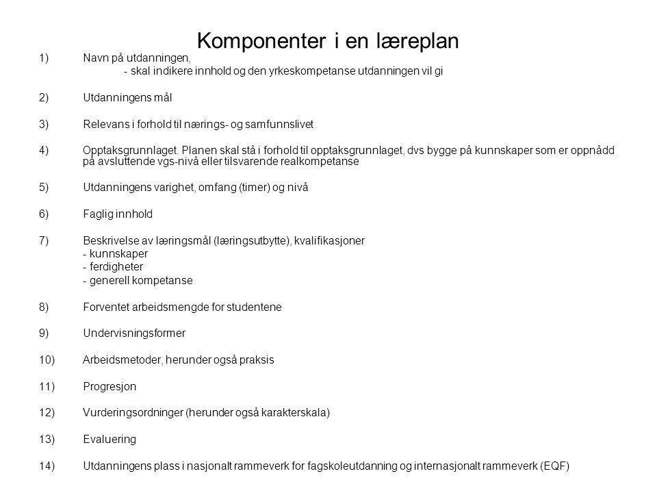 Komponenter i en læreplan 1)Navn på utdanningen, - skal indikere innhold og den yrkeskompetanse utdanningen vil gi 2)Utdanningens mål 3)Relevans i for