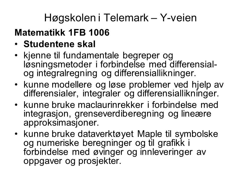 Høgskolen i Telemark – Y-veien Matematikk 1FB 1006 •Studentene skal •kjenne til fundamentale begreper og løsningsmetoder i forbindelse med differensia
