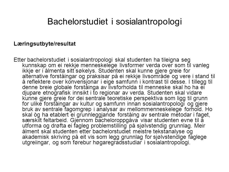 Bachelorstudiet i sosialantropologi Læringsutbyte/resultat Etter bachelorstudiet i sosialantropologi skal studenten ha tileigna seg kunnskap om ei rek