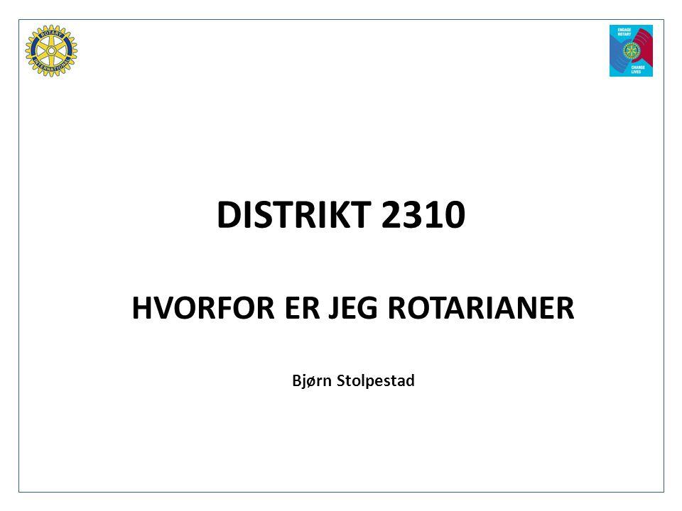 DISTRIKT 2310 HVORFOR ER JEG ROTARIANER Bjørn Stolpestad