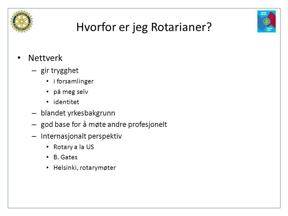 Hvorfor er jeg Rotarianer? • Nettverk – gir trygghet • i forsamlinger • på meg selv • identitet – blandet yrkesbakgrunn – god base for å møte andre pr