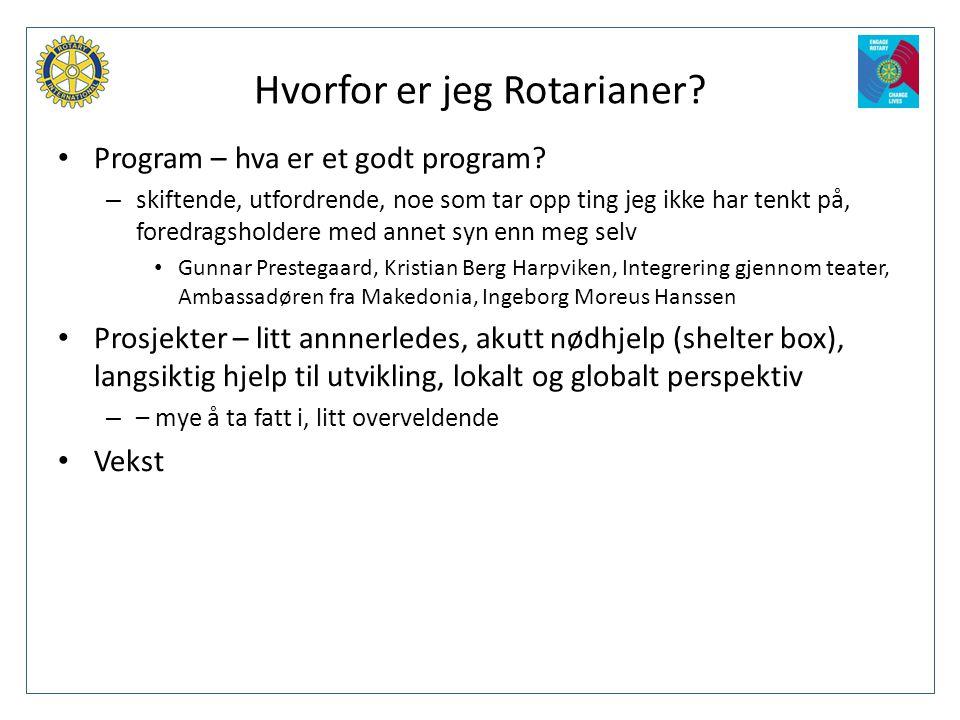 Hvorfor er jeg Rotarianer? • Program – hva er et godt program? – skiftende, utfordrende, noe som tar opp ting jeg ikke har tenkt på, foredragsholdere