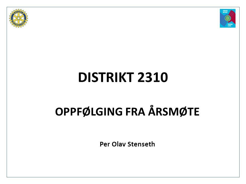DISTRIKT 2310 OPPFØLGING FRA ÅRSMØTE Per Olav Stenseth