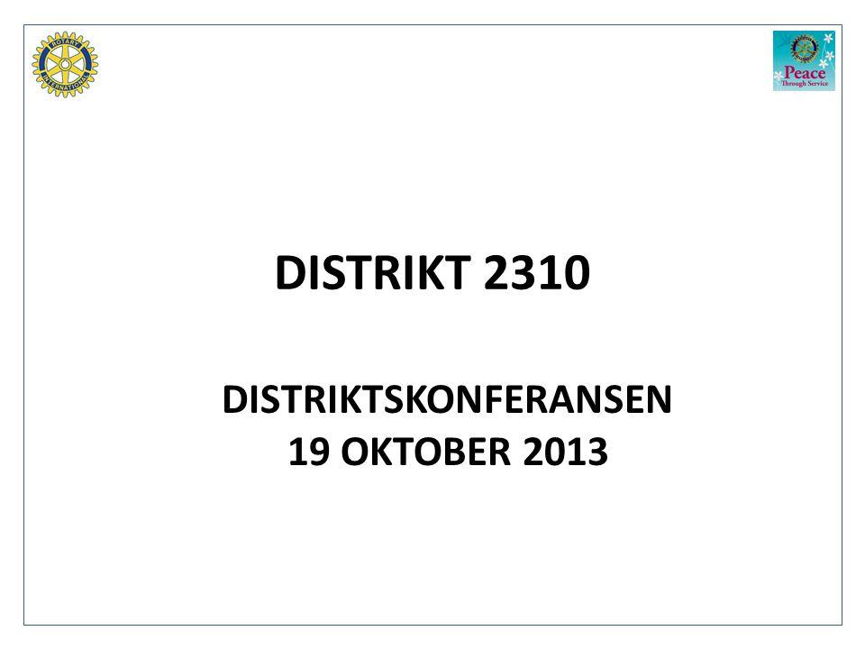 DISTRIKT 2310 DISTRIKTSKONFERANSEN 19 OKTOBER 2013