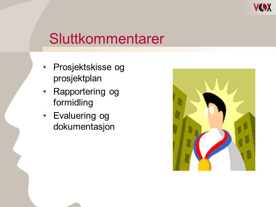 Sluttkommentarer •Prosjektskisse og prosjektplan •Rapportering og formidling •Evaluering og dokumentasjon