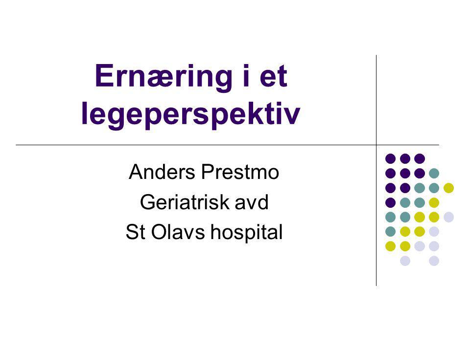 Ernæring i et legeperspektiv Anders Prestmo Geriatrisk avd St Olavs hospital