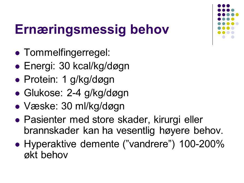 Ernæringsmessig behov  Tommelfingerregel:  Energi: 30 kcal/kg/døgn  Protein: 1 g/kg/døgn  Glukose: 2-4 g/kg/døgn  Væske: 30 ml/kg/døgn  Pasiente