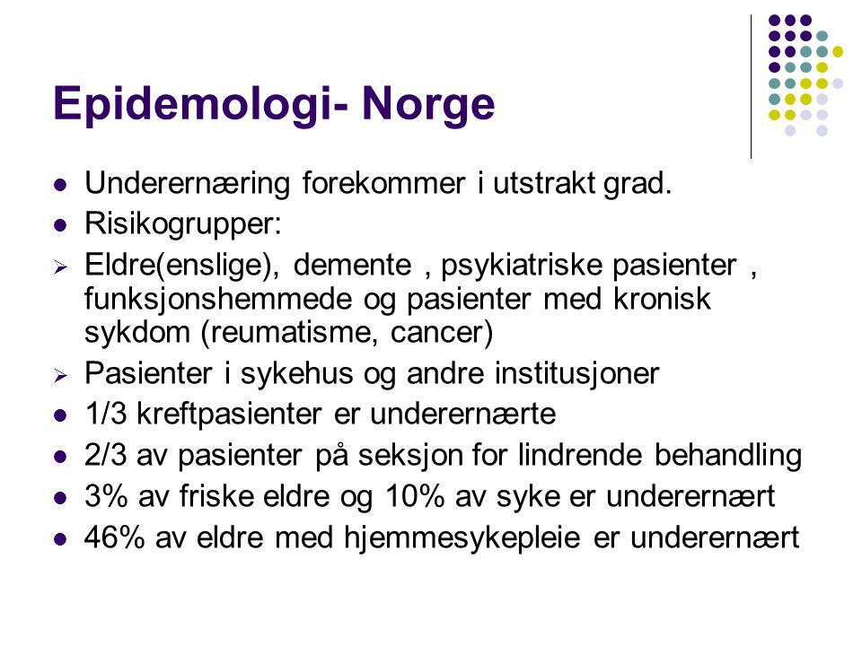 Epidemologi- Norge  Underernæring forekommer i utstrakt grad.  Risikogrupper:  Eldre(enslige), demente, psykiatriske pasienter, funksjonshemmede og
