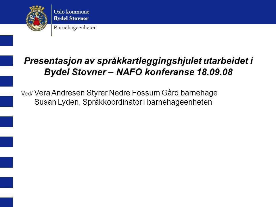 Presentasjon av språkkartleggingshjulet utarbeidet i Bydel Stovner – NAFO konferanse 18.09.08 Ved/ Vera Andresen Styrer Nedre Fossum Gård barnehage Su