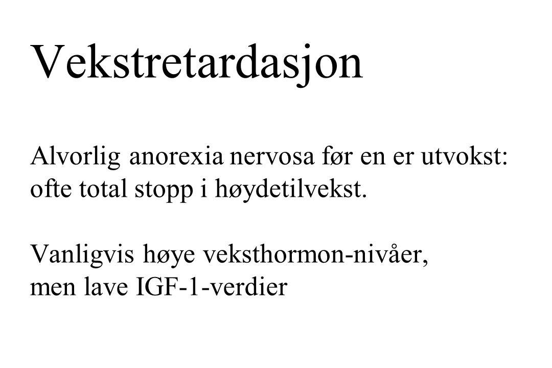 Vekstretardasjon Alvorlig anorexia nervosa før en er utvokst: ofte total stopp i høydetilvekst. Vanligvis høye veksthormon-nivåer, men lave IGF-1-verd