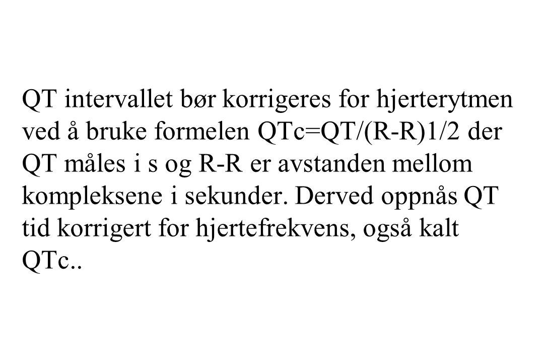 QT intervallet bør korrigeres for hjerterytmen ved å bruke formelen QTc=QT/(R-R)1/2 der QT måles i s og R-R er avstanden mellom kompleksene i sekunder