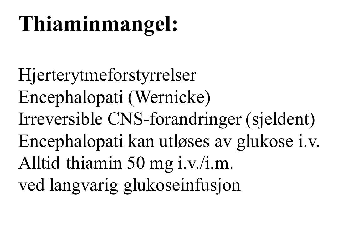 Thiaminmangel: Hjerterytmeforstyrrelser Encephalopati (Wernicke) Irreversible CNS-forandringer (sjeldent) Encephalopati kan utløses av glukose i.v. Al