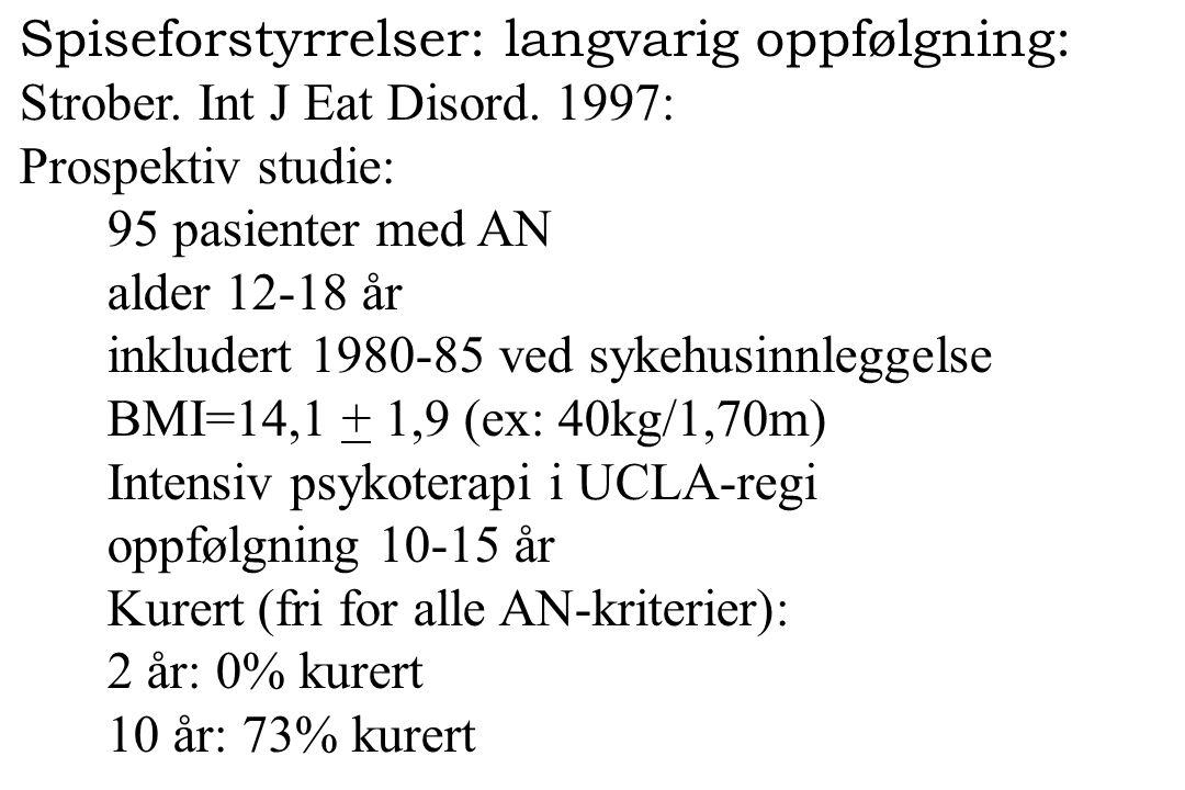 Spiseforstyrrelser: langvarig oppfølgning: Strober. Int J Eat Disord. 1997: Prospektiv studie: 95 pasienter med AN alder 12-18 år inkludert 1980-85 ve