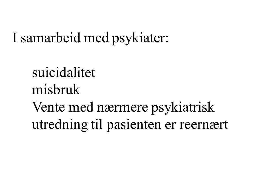 I samarbeid med psykiater: suicidalitet misbruk Vente med nærmere psykiatrisk utredning til pasienten er reernært