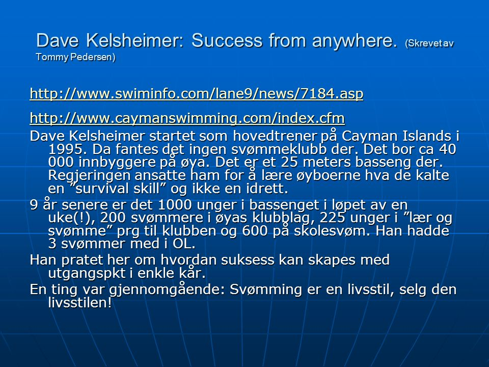 Dave Kelsheimer: Success from anywhere. (Skrevet av Tommy Pedersen) http://www.swiminfo.com/lane9/news/7184.asp http://www.caymanswimming.com/index.cf