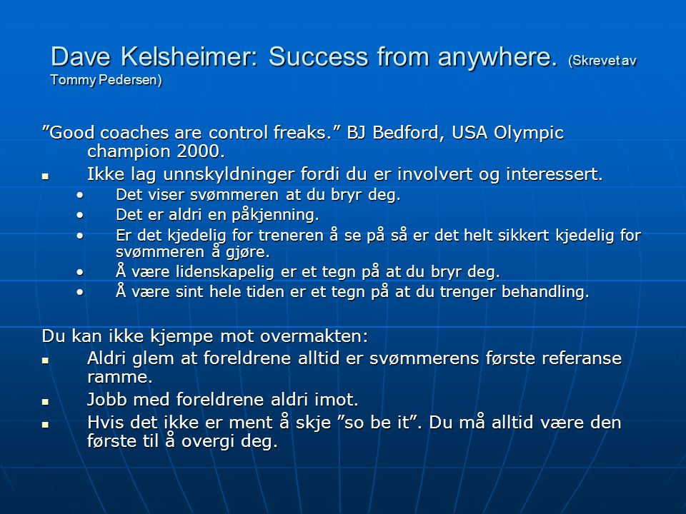 "Dave Kelsheimer: Success from anywhere. (Skrevet av Tommy Pedersen) ""Good coaches are control freaks."" BJ Bedford, USA Olympic champion 2000.  Ikke l"