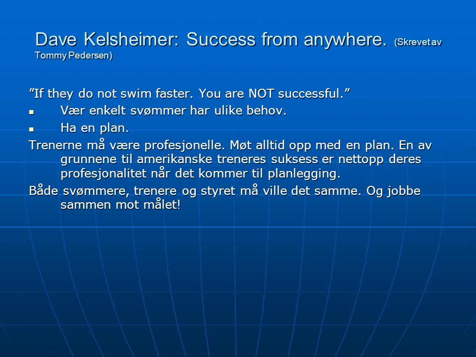 "Dave Kelsheimer: Success from anywhere. (Skrevet av Tommy Pedersen) ""If they do not swim faster. You are NOT successful.""  Vær enkelt svømmer har uli"