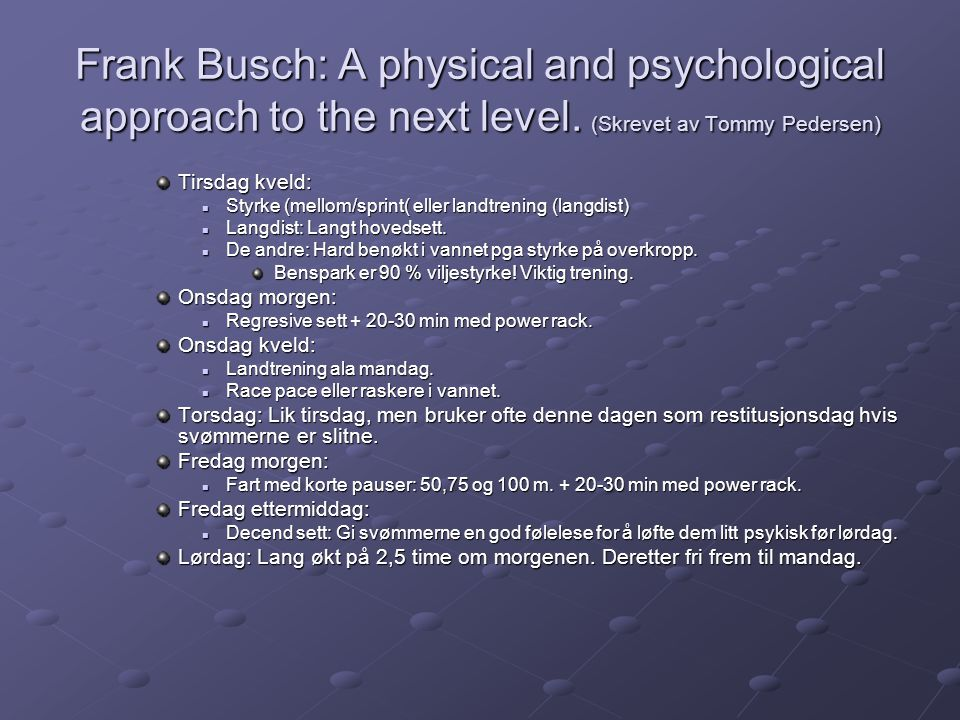 Frank Busch: A physical and psychological approach to the next level. (Skrevet av Tommy Pedersen) Tirsdag kveld:  Styrke (mellom/sprint( eller landtr