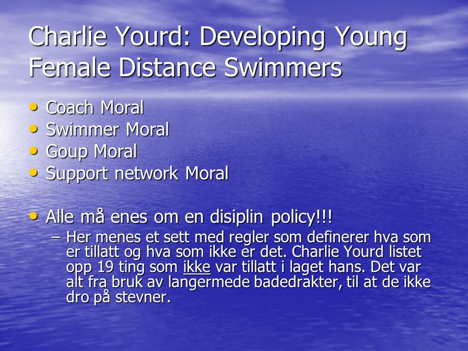 Charlie Yourd: Developing Young Female Distance Swimmers • Coach Moral • Swimmer Moral • Goup Moral • Support network Moral • Alle må enes om en disip