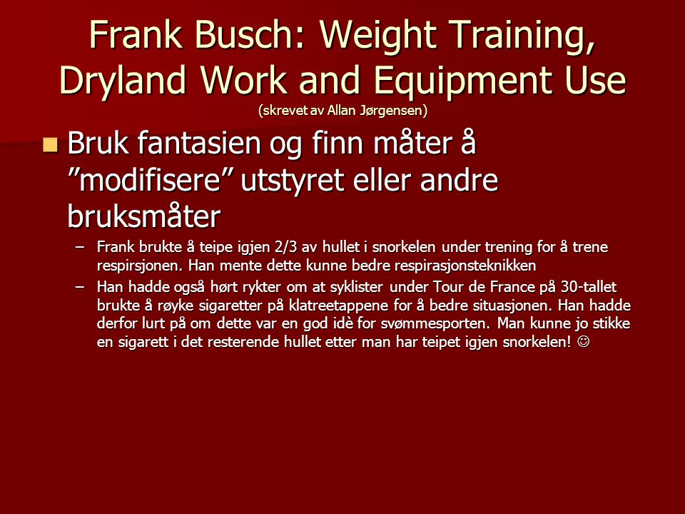 "Frank Busch: Weight Training, Dryland Work and Equipment Use (skrevet av Allan Jørgensen)  Bruk fantasien og finn måter å ""modifisere"" utstyret eller"