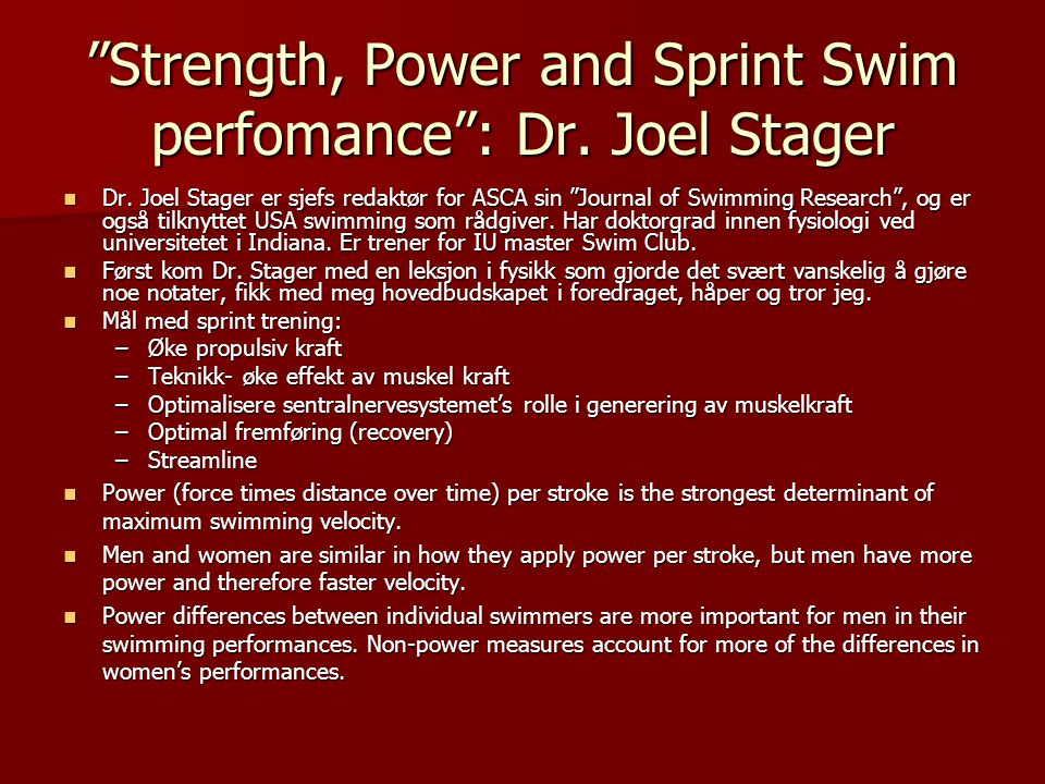 """Strength, Power and Sprint Swim perfomance"": Dr. Joel Stager  Dr. Joel Stager er sjefs redaktør for ASCA sin ""Journal of Swimming Research"", og er o"