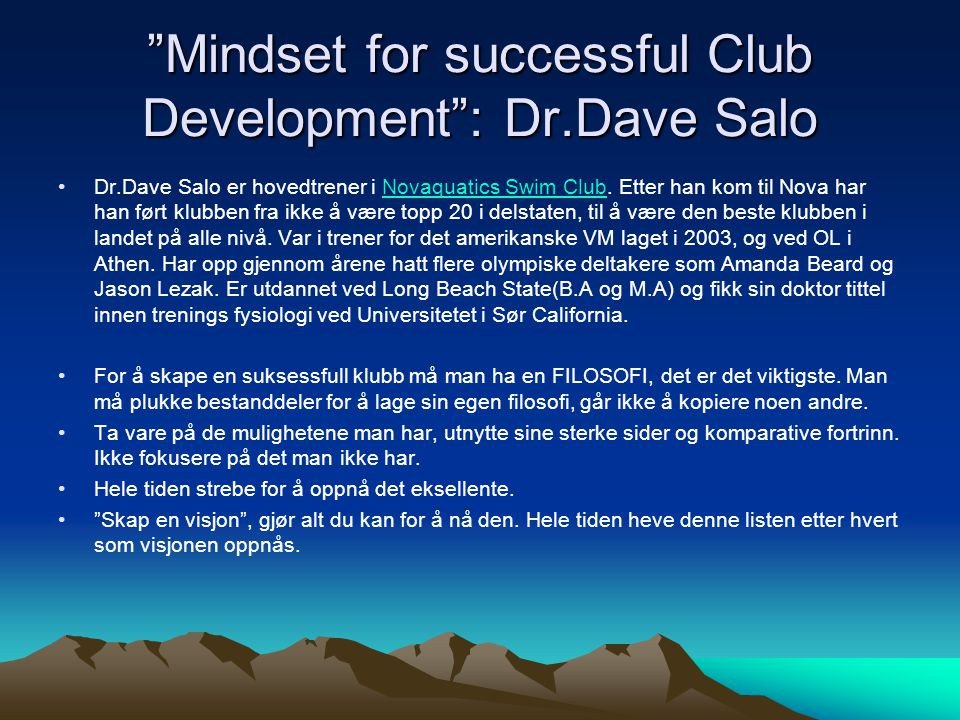"""Mindset for successful Club Development"": Dr.Dave Salo •Dr.Dave Salo er hovedtrener i Novaquatics Swim Club. Etter han kom til Nova har han ført klub"